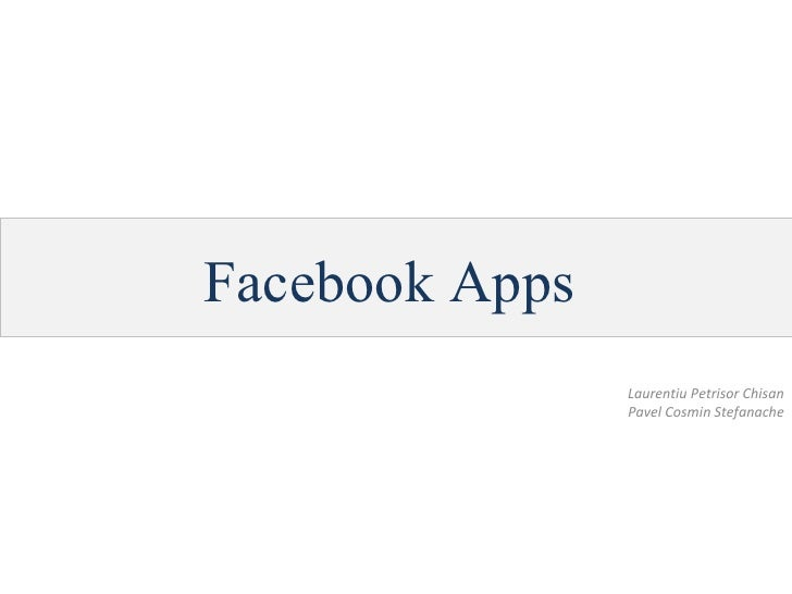 Facebook Apps Laurentiu Petrisor Chisan Pavel Cosmin Stefanache