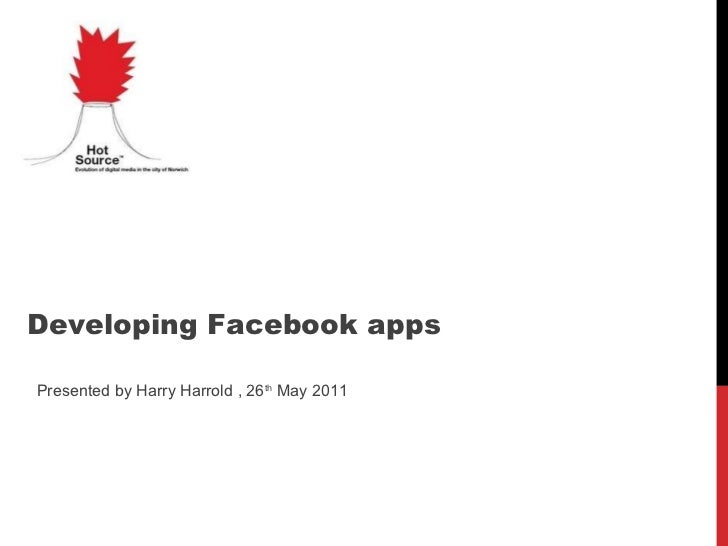 Presented by Harry Harrold , 26 th  May 2011 Developing Facebook apps