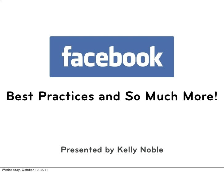 Best Practices and So Much More!                              Presented by Kelly NobleWednesday, October 19, 2011
