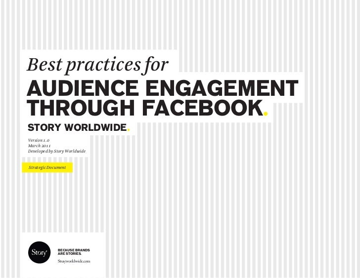 Best practices forAUDIENCE ENGAGEMENTTHROUGH FACEBOOK.STORY WORLDWIDE.Version 1.0March 2011Developed by Story WorldwideStr...