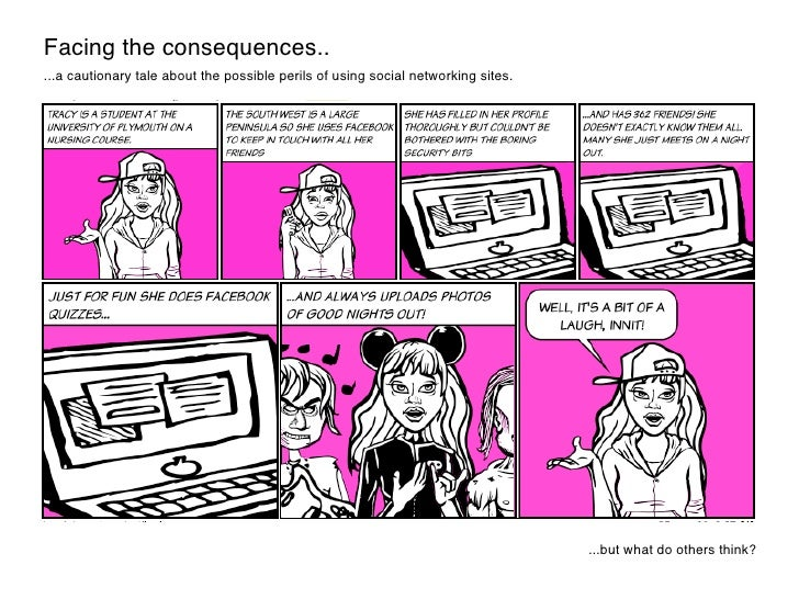 Facing the consequences.....a cautionary tale about the possible perils of using social networking sites.                 ...