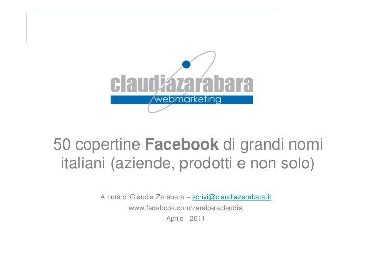 50 copertine Facebook di grandi nomi italiani (aziende, prodotti e non solo)      A cura di Claudia Zarabara – scrivi@clau...