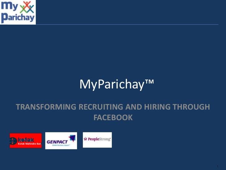 MyParichay™TRANSFORMING RECRUITING AND HIRING THROUGH                FACEBOOK                                             1