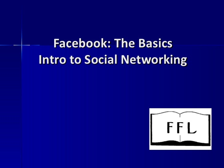 Facebook: The Basics Intro to Social Networking
