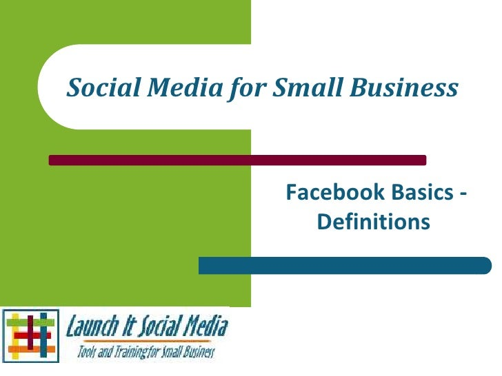 Social Media for Small Business                 Facebook Basics -                    Definitions