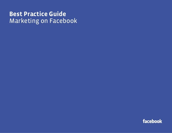 Best Practice GuideBest Practice GuideMarketing on Facebook                        1