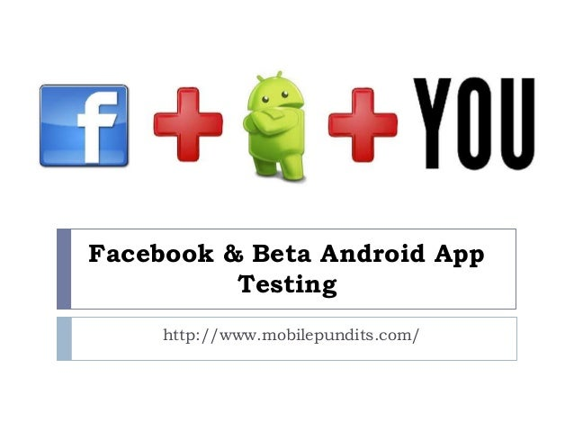Facebook & Beta Android App Testing http://www.mobilepundits.com/