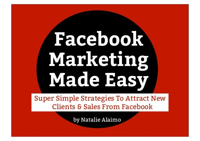 Facebook Marketing Made Easy by Natalie Alaimo Super Simple Strategies To Attract New Clients & Sales From Facebook