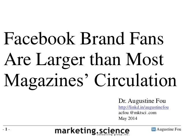 Augustine Fou- 1 - Facebook Brand Fans Are Larger than Most Magazines' Circulation Dr. Augustine Fou http://linkd.in/augus...