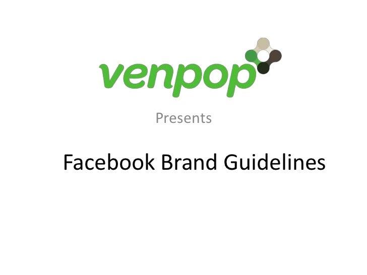 Presents<br />Facebook Brand Guidelines<br />