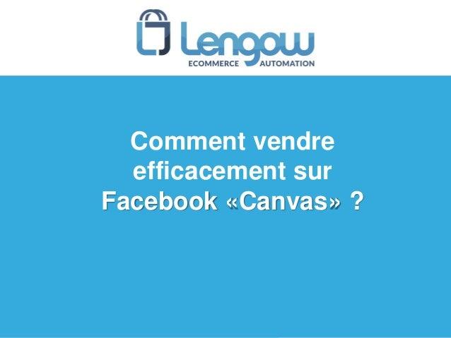 Comment vendre efficacement sur Facebook «Canvas» ?
