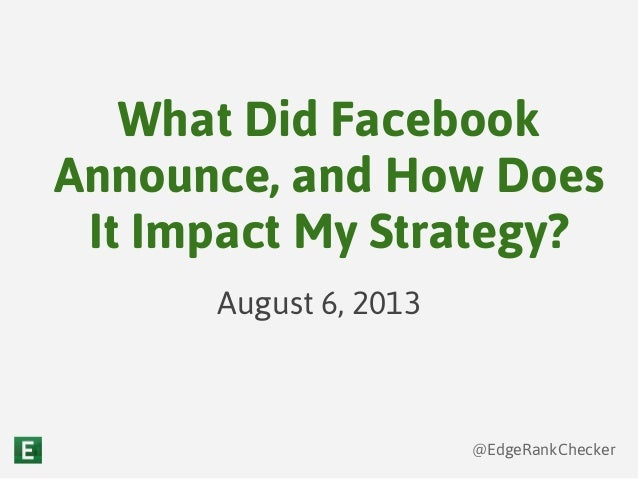 @EdgeRankChecker What Did Facebook Announce, and How Does It Impact My Strategy? August 6, 2013