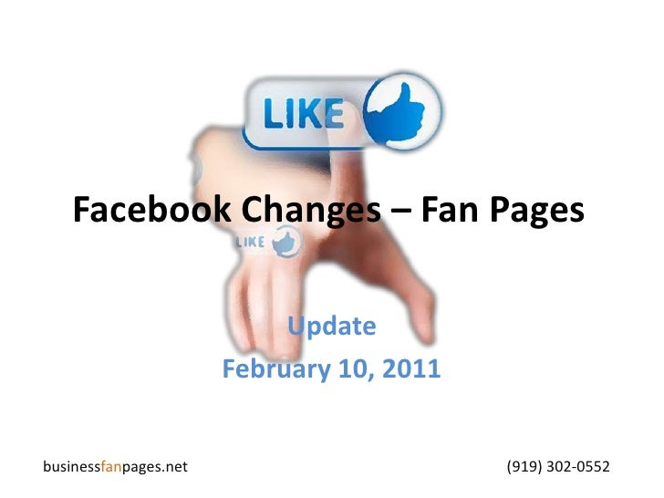 Facebook Changes – Fan Pages<br />Update<br />February 10, 2011<br />businessfanpages.net                                 ...