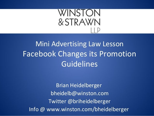 Mini Advertising Law Lesson Facebook Changes its Promotion Guidelines Brian Heidelberger bheidelb@winston.com Twitter @bri...