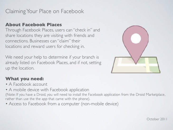 """Claiming Your Place on FacebookAbout Facebook PlacesThrough Facebook Places, users can """"check in"""" andshare locations they ..."""