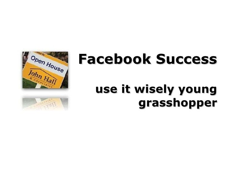 Facebook Success use it wisely young grasshopper