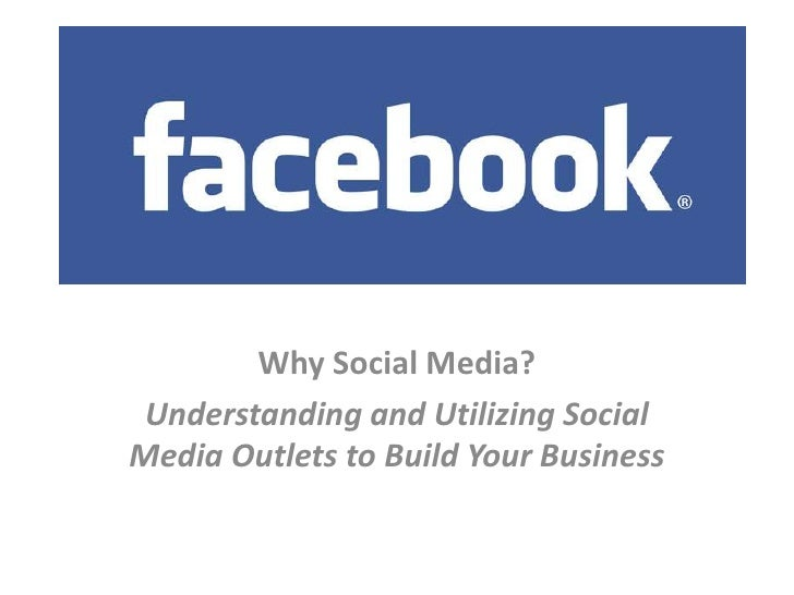 Why Social Media? <br />Understanding and Utilizing Social Media Outlets to Build Your Business<br />
