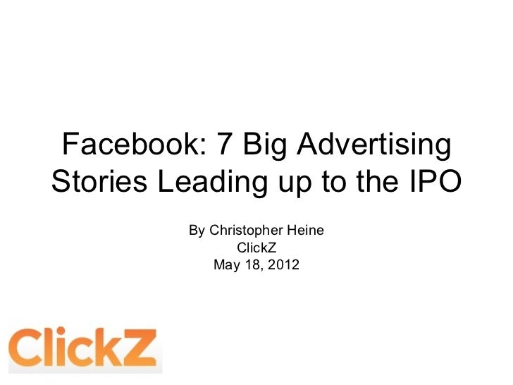 Facebook: 7 Big AdvertisingStories Leading up to the IPO         By Christopher Heine                ClickZ            May...