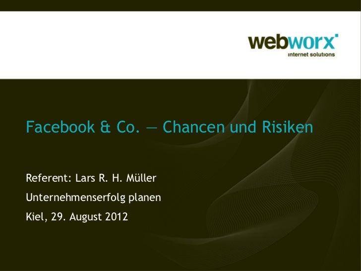 Facebook & Co. — Chancen und RisikenReferent: Lars R. H. MüllerUnternehmenserfolg planenKiel, 29. August 2012