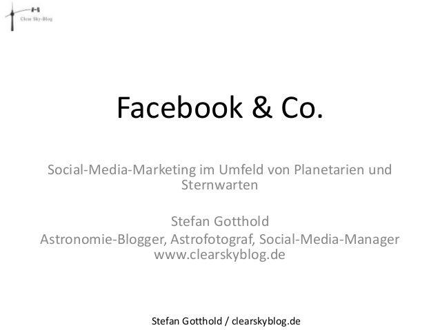 Facebook & Co. Social-Media-Marketing im Umfeld von Planetarien und Sternwarten Stefan Gotthold Astronomie-Blogger, Astrof...