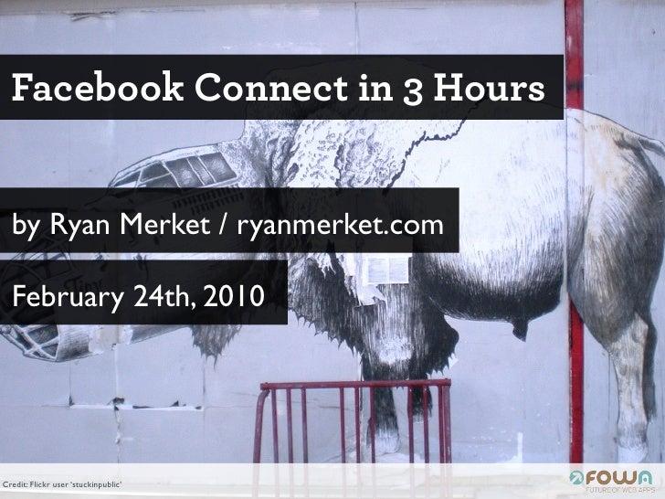 Facebook Connect in 3 Hours     by Ryan Merket / ryanmerket.com    February 24th, 2010     Credit: Flickr user 'stuckinpub...
