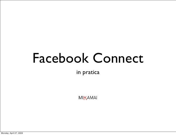 Facebook Connect                                in pratica     Monday, April 27, 2009