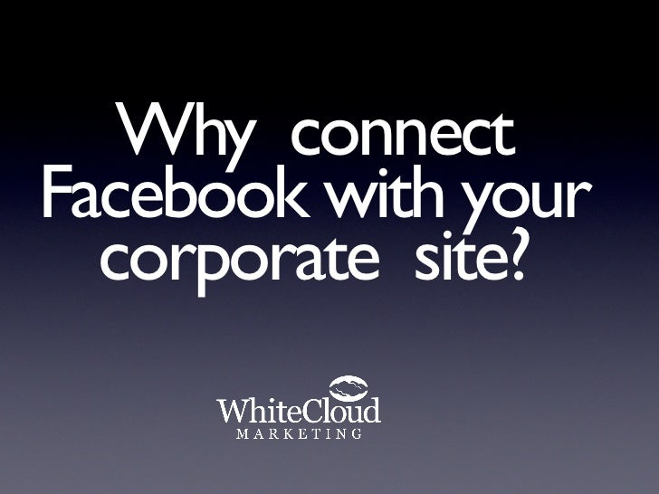 Why connect Facebook with your   corporate site?