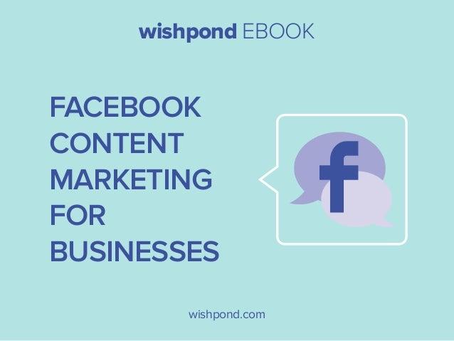 wishpond EBOOK  Facebook Content Marketing for Businesses wishpond.com