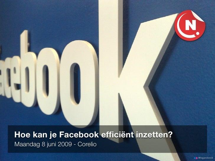 Hoe kan je Facebook efficiënt inzetten? Maandag 8 juni 2009 - Corelio                                          Megandavid