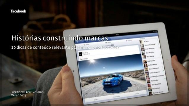 Facebook Creative Shop Março 2014 Histórias construindo marcas 10 dicas de conteúdo relevante para marcas no Facebook