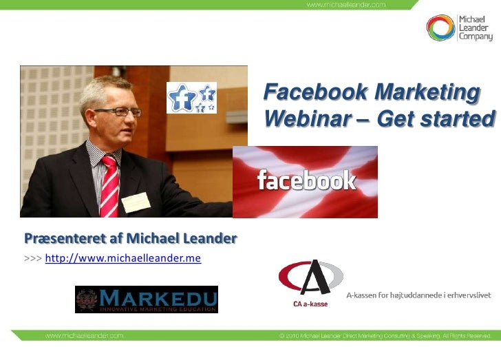 Facebook Marketing                                   Webinar – Get startedPræsenteret af Michael Leander>>> http://www.mic...