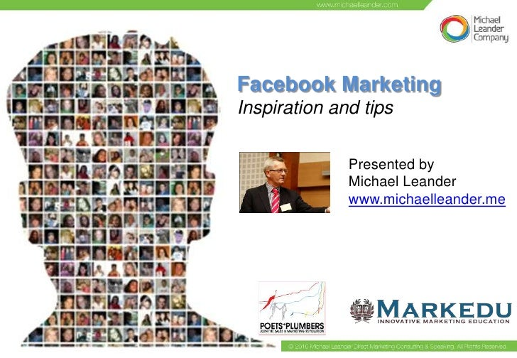 Facebook MarketingInspiration and tips              Presented by              Michael Leander              www.michaellean...
