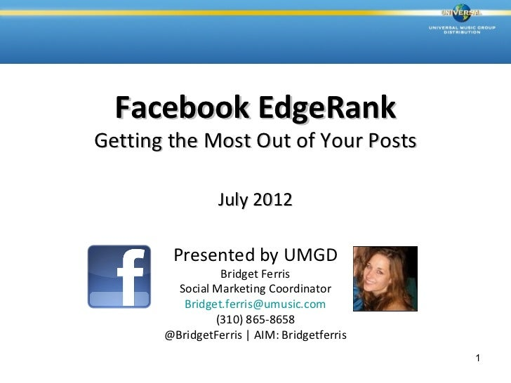 Facebook EdgeRankGetting the Most Out of Your Posts                 July 2012        Presented by UMGD                 Bri...