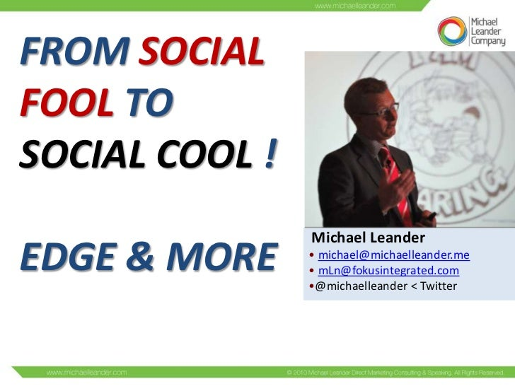 FROM SOCIALFOOL TOSOCIAL COOL !                Michael LeanderEDGE & MORE     • michael@michaelleander.me                •...