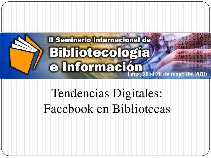 Historia de la Computación    Tendencias Digitales:  Facebook en Bibliotecas