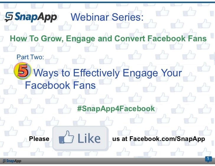 Webinar Series:How To Grow, Engage and Convert Facebook Fans Part Two:   5 Ways to Effectively Engage Your   Facebook Fans...