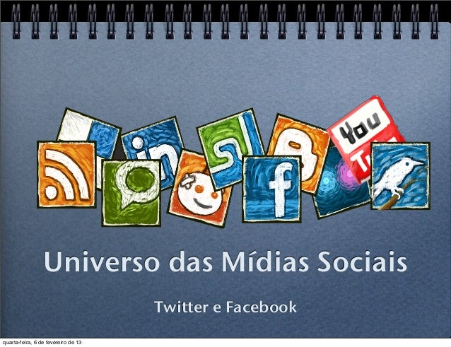 Universo das Mídias Sociais                                     Twitter e Facebookquarta-feira, 6 de fevereiro de 13