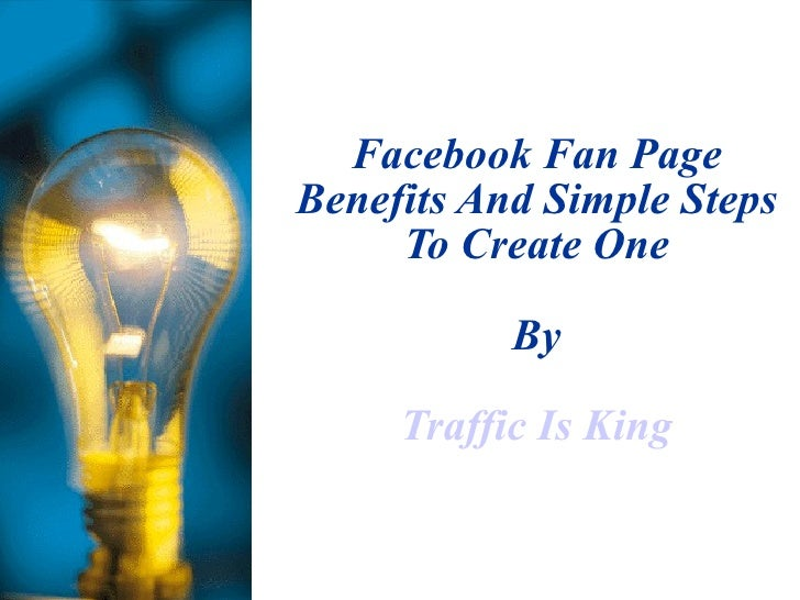 Facebook Fan Page Benefits And Simple Steps To Create One By Traffic Is King