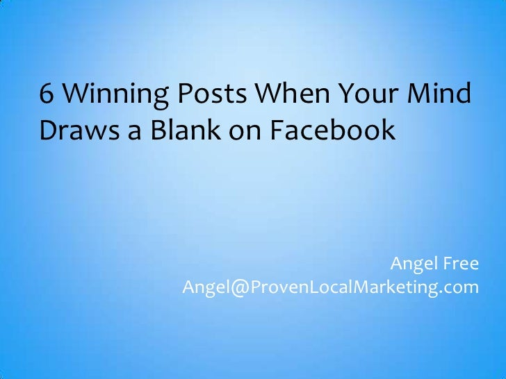 6 Winning Posts When Your MindDraws a Blank on Facebook                             Angel Free         Angel@ProvenLocalMa...