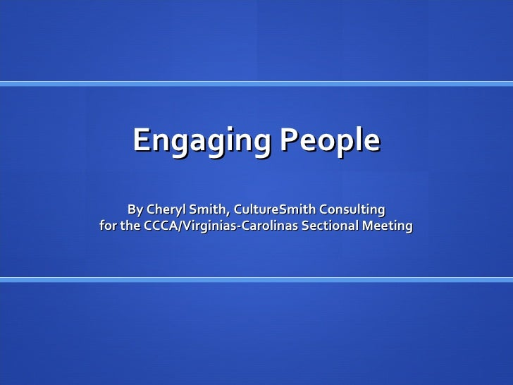 Engaging People <ul><li>By Cheryl Smith, CultureSmith Consulting for the CCCA/Virginias-Carolinas Sectional Meeting </li><...