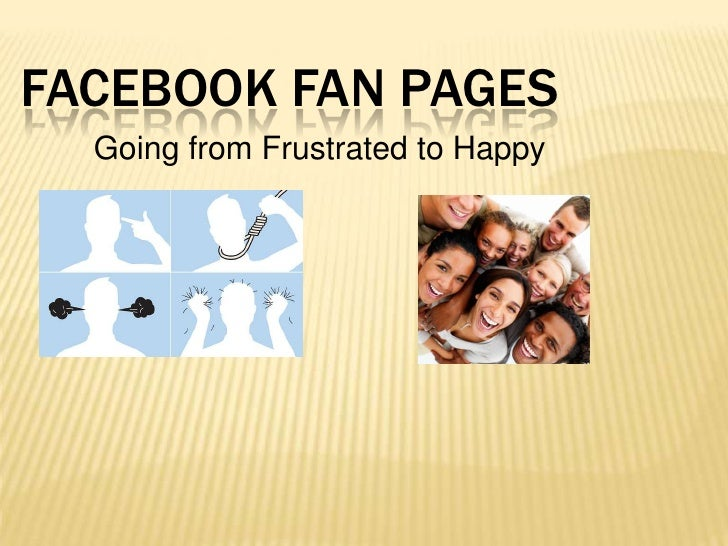 Facebook Fan Pages<br />Going from Frustrated to Happy<br />