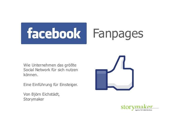 FanpagesWie Unternehmen das größteSocial Network für sich nutzenkönnen.Eine Einführung für Einsteiger.Von Björn Eichstädt,...