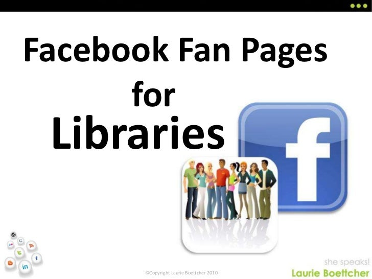 Facebook Fan Pages             for<br />Libraries<br />