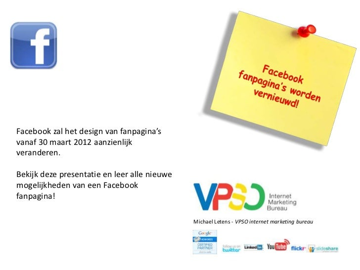 Facebook zal het design van fanpagina'svanaf 30 maart 2012 aanzienlijkveranderen.Bekijk deze presentatie en leer alle nieu...