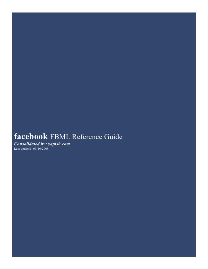 facebook FBML Reference GuideConsolidated by: yapish.comLast updated: 03/10/2008
