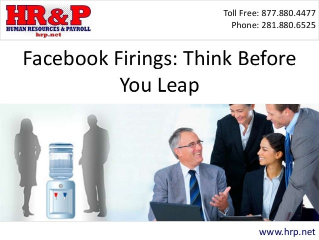 Toll Free: 877.880.4477 Phone: 281.880.6525 www.hrp.net Facebook Firings: Think Before You Leap