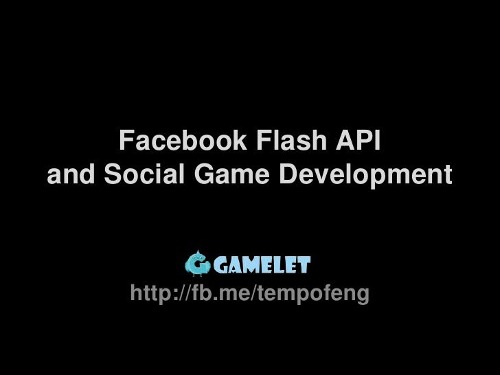 Facebook Flash APIand Social Game Development<br />http://fb.me/tempofeng<br />