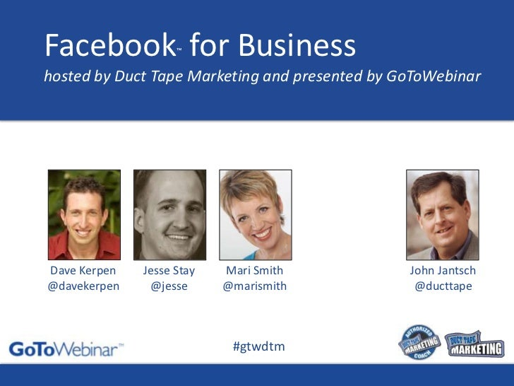 Facebook™ for Business hosted by Duct Tape Marketing and presented by GoToWebinar<br />Mari Smith@marismith<br />Dave Kerp...