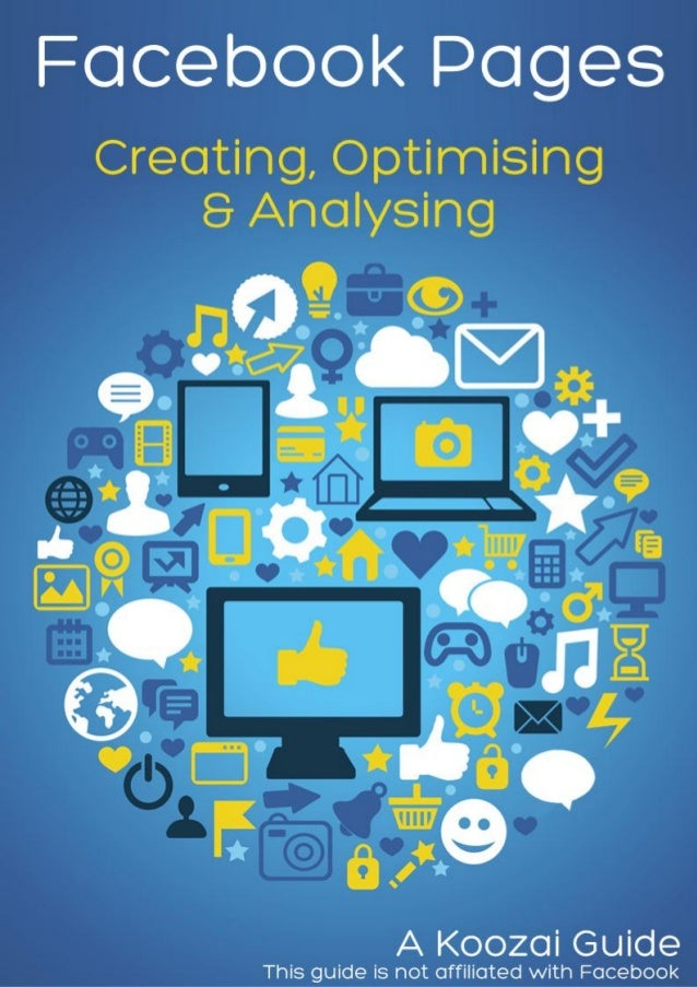 Facebook Pages: Creating, Optimising & AnalysingCreating a Facebook page.....................................................