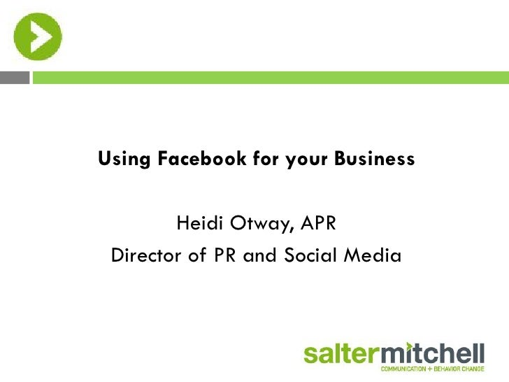 Using Facebook for your Business        Heidi Otway, APR Director of PR and Social Media